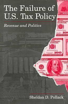 Failure of U.S. Tax Policy  by  Sheldon David Pollack