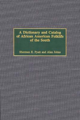 A Dictionary And Catalog Of African American Folklife Of The South  by  Sherman E. Pyatt