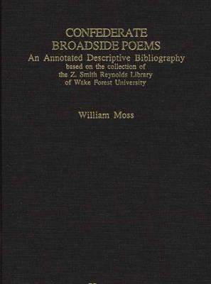 Confederate Broadside Poems: An Annotated Descriptive Bibliography  by  William Moss