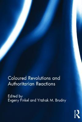 Coloured Revolutions and Authoritarian Reactions  by  Evgeny Finkel
