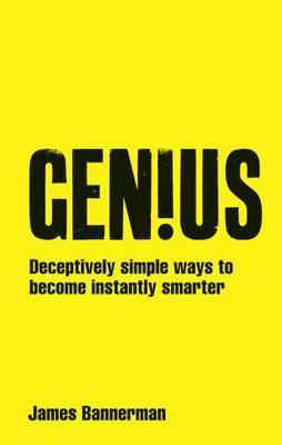 Genius!: Deceptively Simple Ways to Become Instantly Smarter James Bannerman
