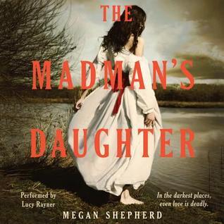 The Madmans Daughter (The Madmans Daughter, #1)  by  Megan Shepherd