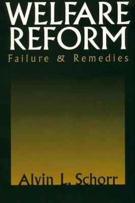 Welfare Reform: Failure & Remedies  by  Alvin L. Schorr