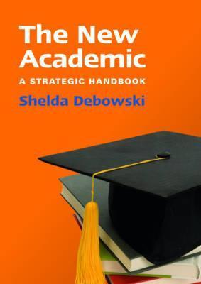 New Academic [Electronic Resource]: A Strategic Handbook  by  Shelda Debowski