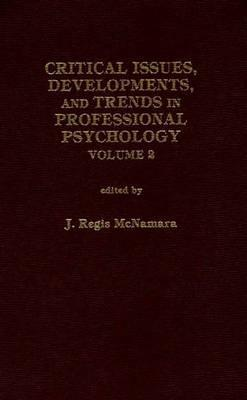 Critical Issues, Developments, and Trends in Professional Psychology, Volume 2  by  John Regis McNamara