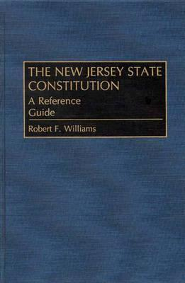The New Jersey State Constitution: A Reference Guide  by  Robert F. Williams