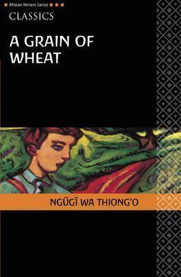 Grain of Wheat Classic Edition  by  Ngũgĩ wa Thiong'o