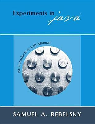 Experiments in Java: An Introductory Lab Manual Samuel A. Rebelsky