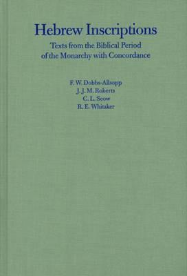 Hebrew Inscriptions: Texts from the Biblical Period of the Monarchy with Concordance F.W. Dobbs-Allsopp