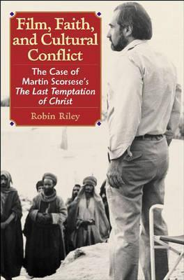 Film, Faith, and Cultural Conflict: The Case of Martin Scorseses the Last Temptation of Christ  by  Robin Riley