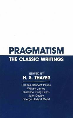 Pragmatism: The Classic Writings H.S. Thayer