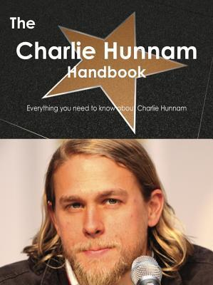 The Charlie Hunnam Handbook - Everything You Need to Know about Charlie Hunnam  by  Emily Smith