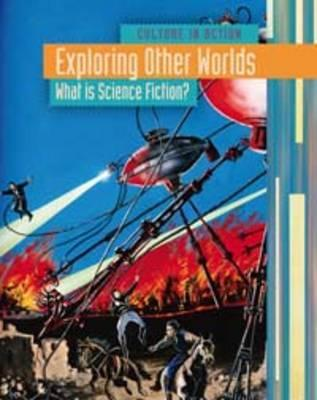 Exploring Other Worlds: What Is Science Fiction?  by  Claire Throp