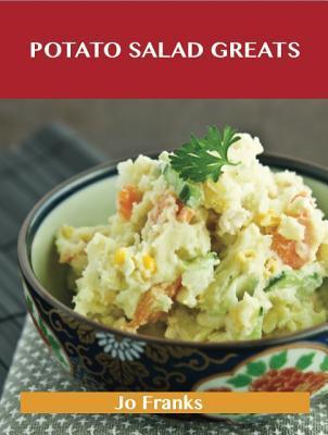 Potato Salad Greats: Delicious Potato Salad Recipes, the Top 58 Potato Salad Recipes  by  Jo Franks