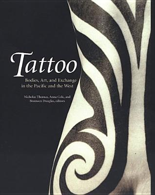 Tattoo: Bodies, Art, and Exchange in the Pacific and the West Nicholas Thomas
