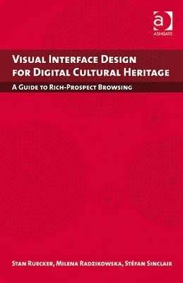 Visual Interface Design for Digital Cultural Heritage: A Guide to Rich-Prospect Browsing  by  Stan Ruecker