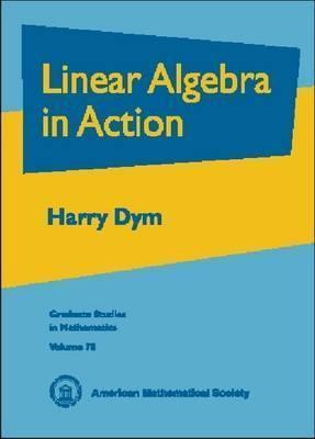 Linear Algebra in Action  by  Harry Dym