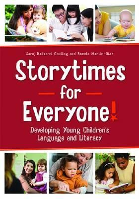 Storytimes for Everyone!: Developing Young Childrens Language and Literacy  by  Saroj Nadkarni Ghoting