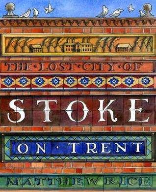 The Lost City of Stoke-On-Trent Stuart A. Rice