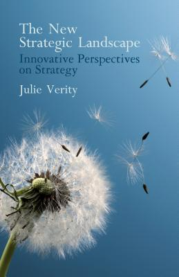New Strategic Landscape: Innovative Perspectives on Strategy  by  Julie Verity
