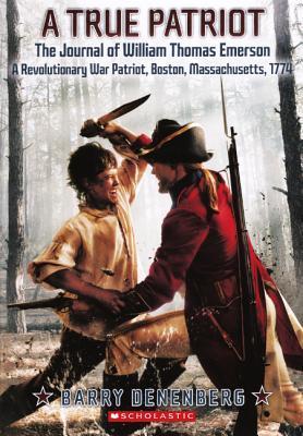 A True Patriot: The Journal of William Thomas Emerson: A Revolutionary War Patriot  by  Barry Denenberg