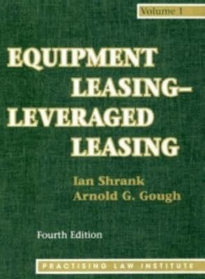 Equipment Leasing - Leveraged Leasing, 4th Ed Ian Shrank