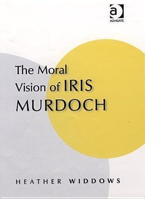 The Moral Vision of Iris Murdoch Heather Widdows