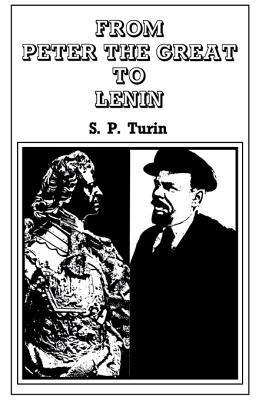 From Peter the Great to Lenin CB: History of Russian Labour Movement with Special Reference to Trade Unionism  by  S P Turin