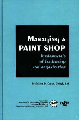 Managing a Paint Shop Fundamentals of Leadership & Organization  by  Robert D. Grear