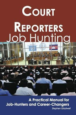 Court Reporters: Job Hunting - A Practical Manual for Job-Hunters and Career Changers  by  Stephen Gladwell
