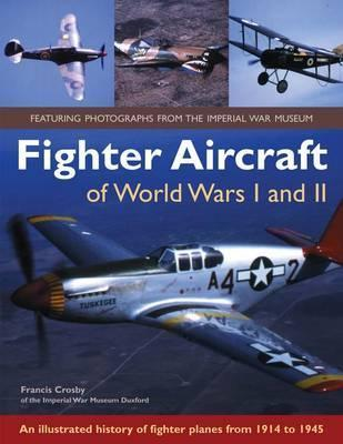 Fighter Aircraft of World Wars I and II: An Illustrated History of Fighter Planes from 1914 to 1945  by  Francis Crosby