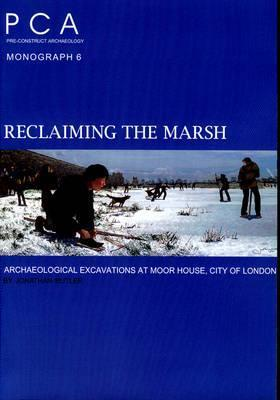 Reclaiming the Marsh: Archaeological Excavations at Moor House, City of London J Butler