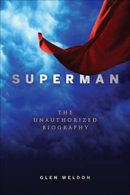 Superman: The Unauthorized Biography Glen Weldon