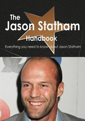The Jason Statham Handbook - Everything You Need to Know about Jason Statham Emily Smith