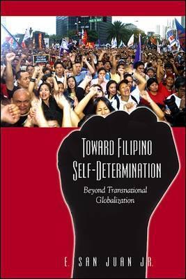 Toward Filipino Self Determination: Beyond Transnational Globalization (Suny Series In Global Modernity)  by  E. San Juan Jr.
