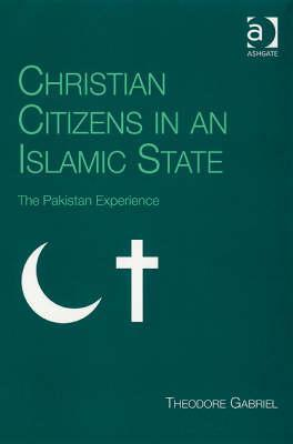 Christian Citizens in an Islamic State: The Pakistan Experience Theodore Gabriel