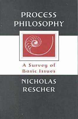 Process Philosophy: A Survey of Basic Issues  by  Nicholas Rescher