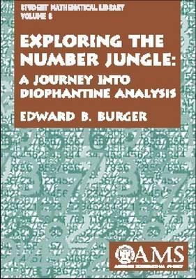 Exploring the Number Jungle: A Journey Into Diophantine Analysis Edward B. Burger