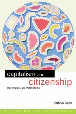 Capitalism and Citizenship: The Impossible Partnership Kathryn Dean