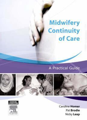 Midwifery Continuity of Care: A Practical Guide  by  Caroline Homer