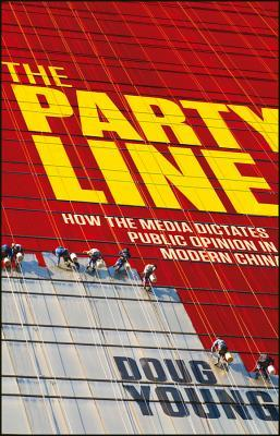 Party Line: How the Media Dictates Public Opinion in Modern China  by  Doug Young