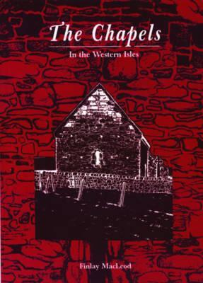 The Chapels In The Western Isles  by  Finlay MacLeod