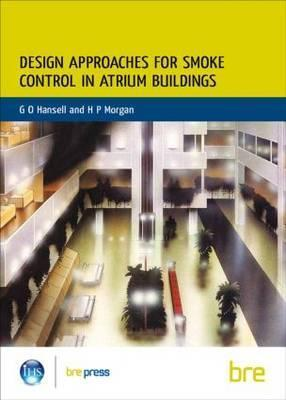Design Approaches for Smoke Control in Atrium Buildings: (Br 258)  by  G. O. Hansell