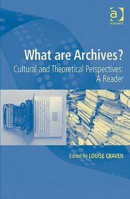What Are Archives?: Cultural and Theoretical Perspectives. Edited  by  Louise Craven by Louise Craven
