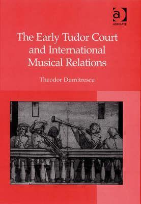 The Early Tudor Court and International Musical Relations  by  Theodor Dumitrescu