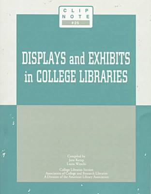 Displays And Exhibits In College Libraries  by  Jane Kemp