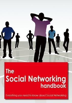 The Social Networking Handbook - Everything You Need to Know about Social Networking Leonard Brown