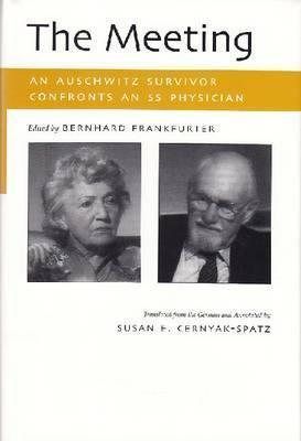 The Meeting: An Auschwitz Survivor Confronts an SS Physician  by  Susan E. Cernyak-Spatz