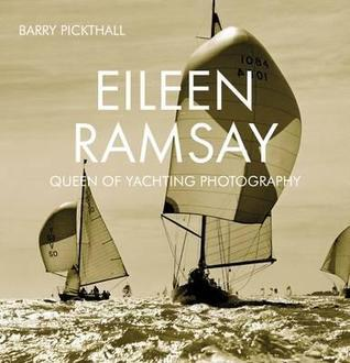Eileen Ramsay: Queen of Yachting Photography Barry Pickthall
