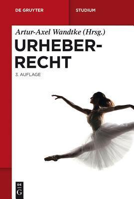 Urheberrecht  by  Artur-Axel Wandtke